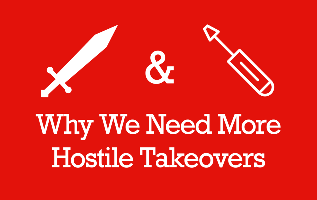 Why We Need More Hostile Takeovers